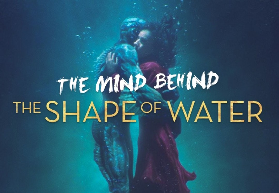 The Mind Behind... The Shape of Water