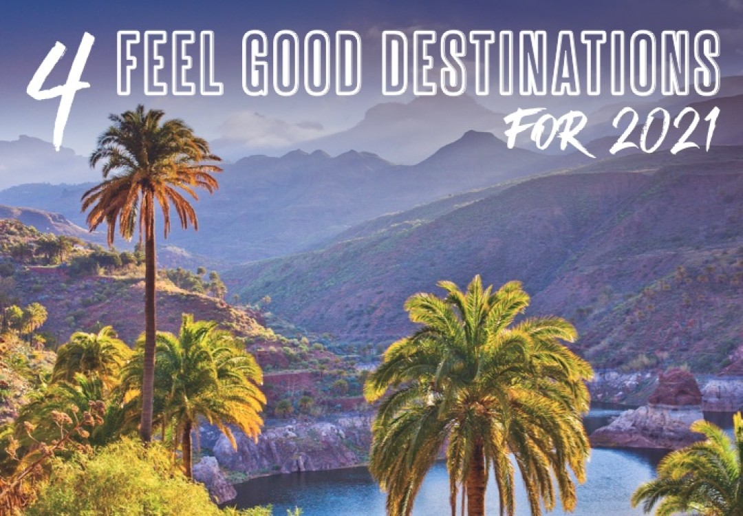 4 Feel Good Destinations for 2021