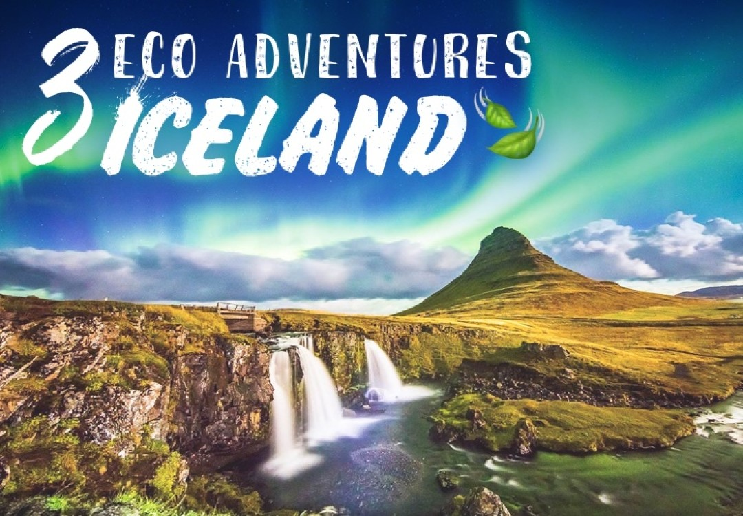 3 Eco Adventures in... Iceland