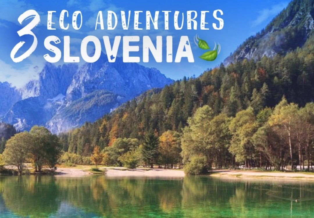 3 Eco Adventures in... Slovenia