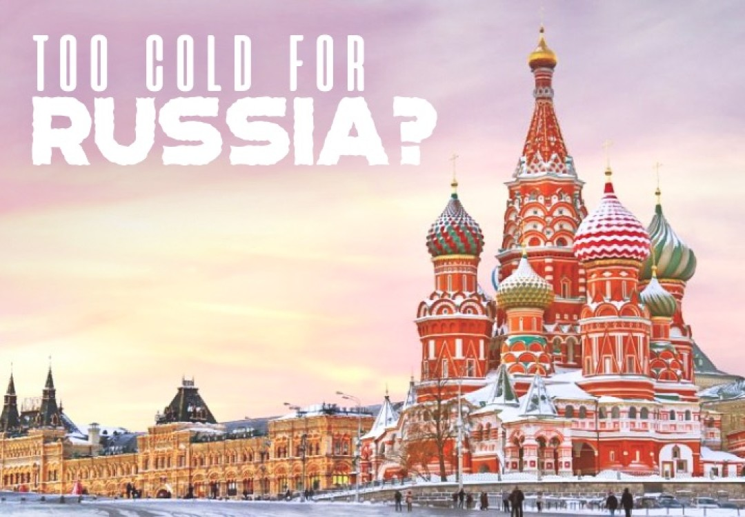 Too cold for Russia?