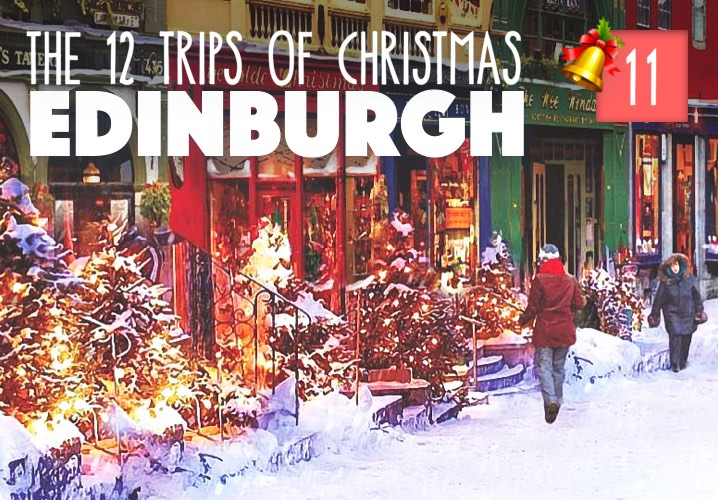 The 12 Trips of Christmas: No. 11 Edinburgh