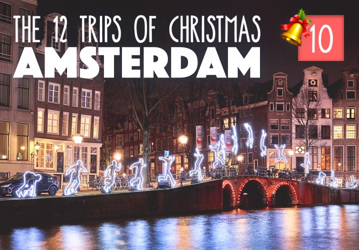 The 12 Trips of Christmas: No. 10 Amsterdam