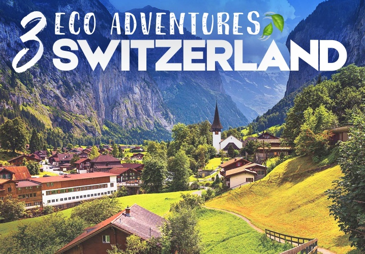 3 Eco Adventures in... Switzerland